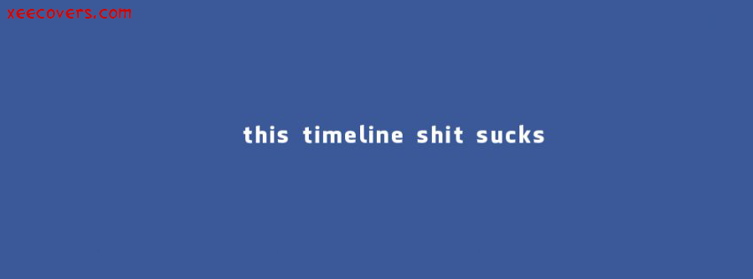 This Timeline Shit Sucks facebook cover photo hd