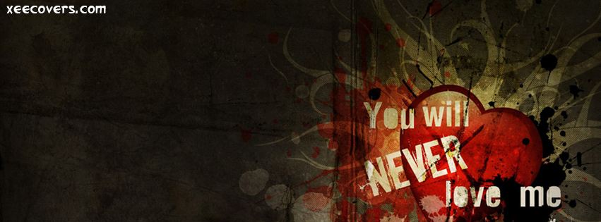 You Will Never Love Me facebook cover photo hd