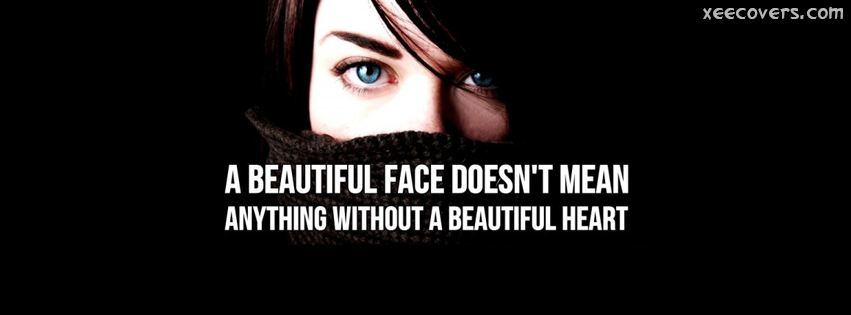 A Beautiful Face Does Not Mean Anything Without A Beautiful Heart facebook cover photo hd