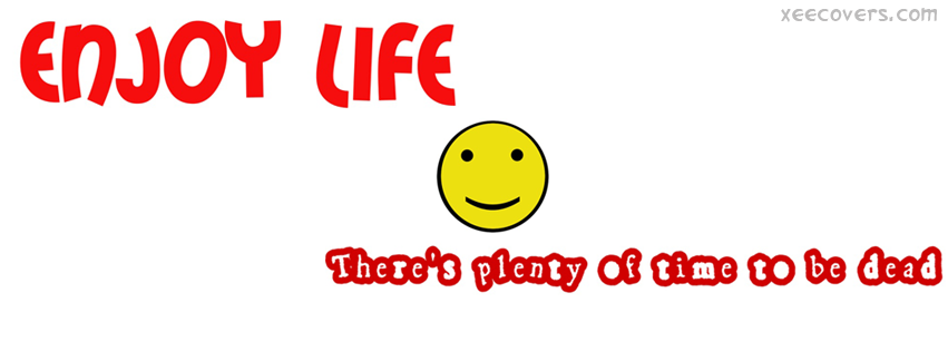 Enjoy Life There Is Plenty Of Time To Be Dead facebook cover photo hd