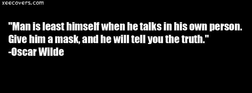 Give Him A Mask, And He Will Tell You The Truth FB Cover Photo HD