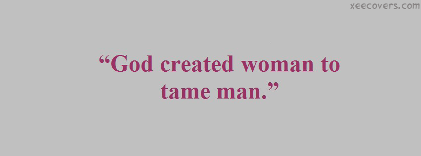 God Created Women To tame Man FB Cover Photo HD