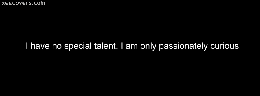 I Have No Special Tallent. I Am Only Passionately Curious FB Cover Photo HD