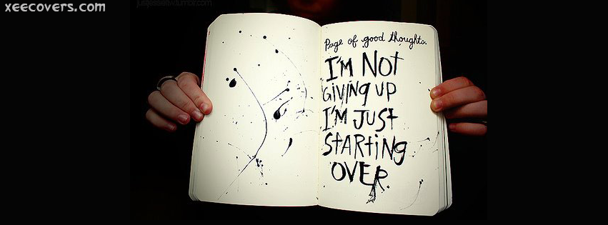 I'm Not Giving Up I'm Just Starting Over facebook cover photo hd