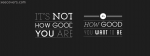 It's Not How Good You Are