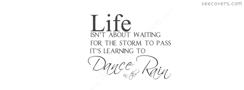 Life Is Not About Waiting For The Storm To Pass FB Cover Photo HD