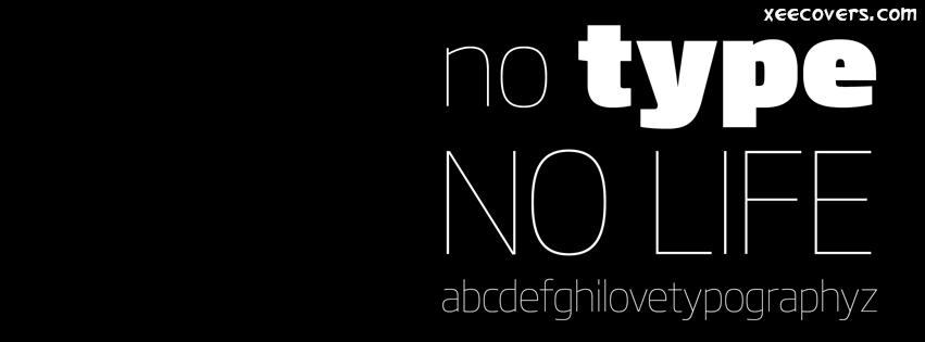No Type No Life facebook cover photo hd