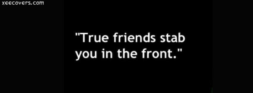 True Friends Stab You In The Front FB Cover Photo HD