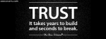 Trust Take Years To Build And Seconds To Break