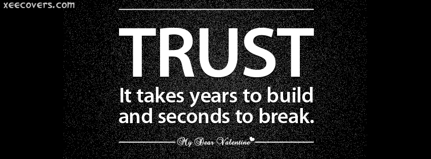 Trust Take Years To Build And Seconds To Break FB Cover Photo HD