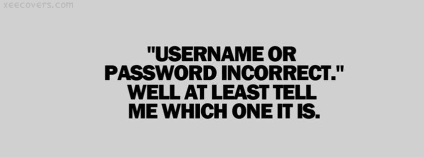 Username Or Passward Incorrect. Well At Least Tell Me Which One It Is FB Cover Photo HD