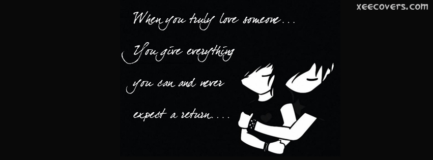 When You Truly Love Someone You Give Everything You Have FB Cover Photo HD