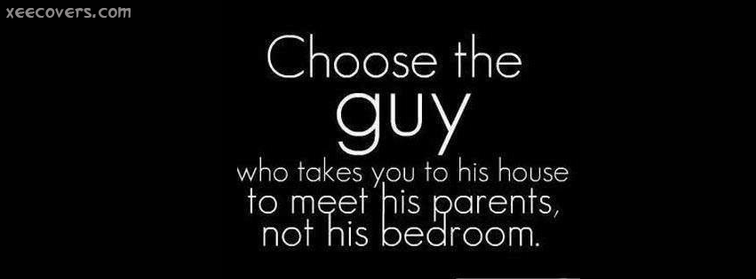 Choose The Guy Who Takes You To His House To Meet His Parents, Not His Bedroom FB Cover Photo HD