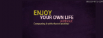 Enjoy Your Own Life Without Comparing It With That Of Another