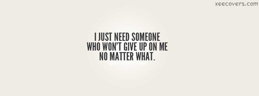 I Just Need Someone Who Won't Give Up On Me facebook cover photo hd