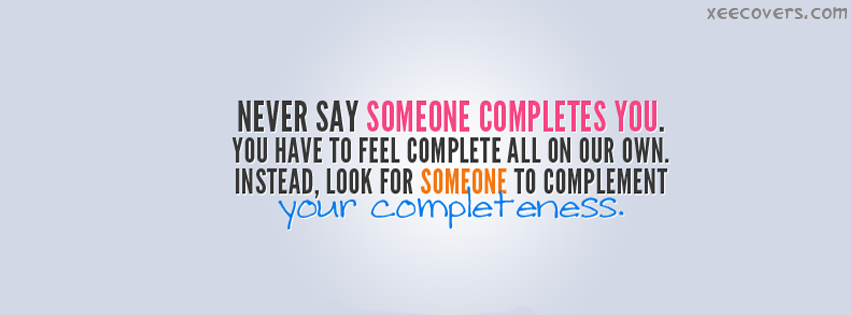 Never Say Someone Completes You facebook cover photo hd