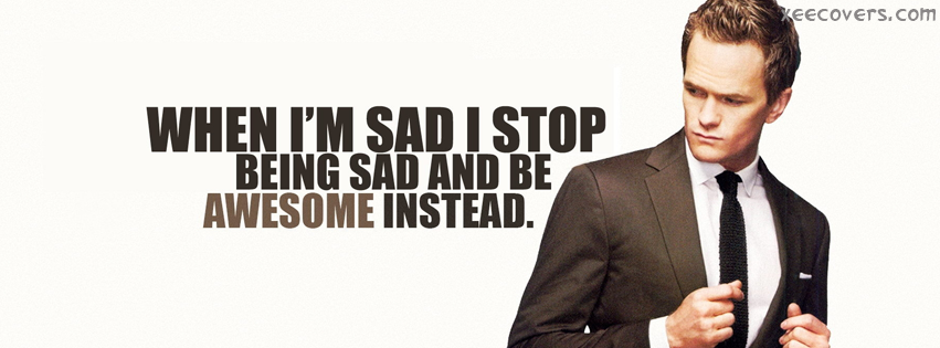 When I'm Sad I Stop Being Sad And Be Awesome Instead FB Cover Photo HD
