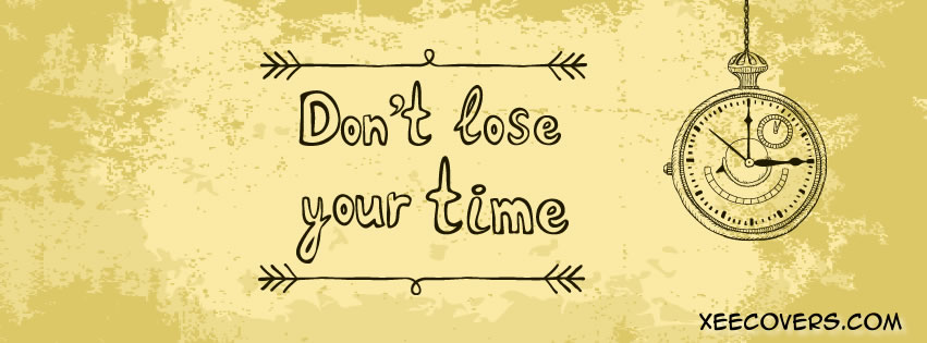 Don't Lose Your Time FB Cover Photo HD